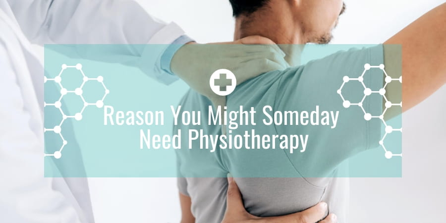 Reason You Might Someday Need Physiotherapy