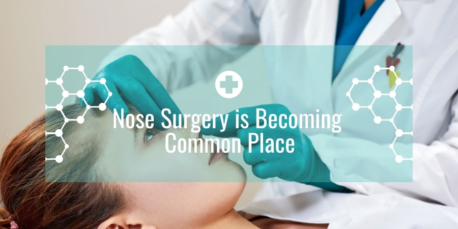 Nose Surgery is Becoming Common Place